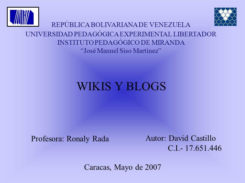 REPÚBLICA BOLIVARIANA DE VENEZUELA UNIVERSIDAD PEDAGÓGICA EXPERIMENTAL LIBERTADOR INSTITUTO PEDAGÓGICO DE MIRANDA José Manuel Siso Martinez WIKIS Y BL