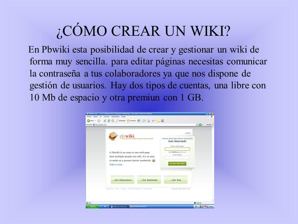 ¿CÓMO CREAR UN WIKI? En Pbwiki esta posibilidad de crear y gestionar un wiki de forma muy sencilla. para editar páginas necesitas comunicar la contras