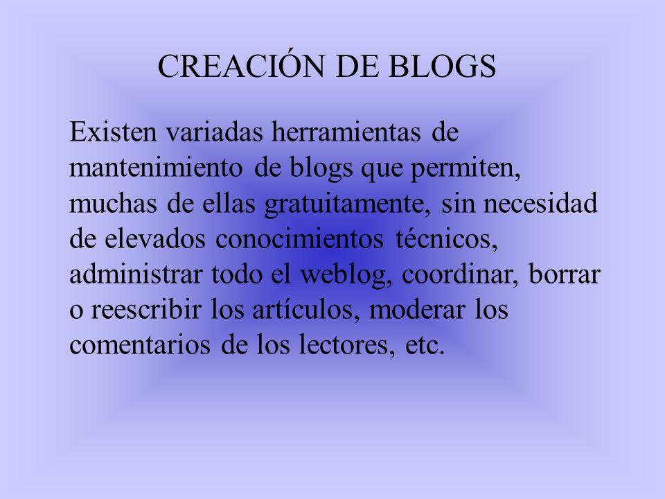 CREACIÓN DE BLOGS Existen variadas herramientas de mantenimiento de blogs que permiten, muchas de ellas gratuitamente, sin necesidad de elevados conoc