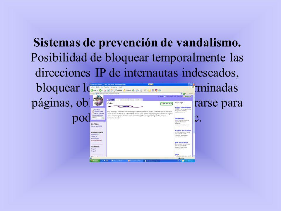 Sistemas de prevención de vandalismo. Posibilidad de bloquear temporalmente las direcciones IP de internautas indeseados, bloquear los contenidos de d