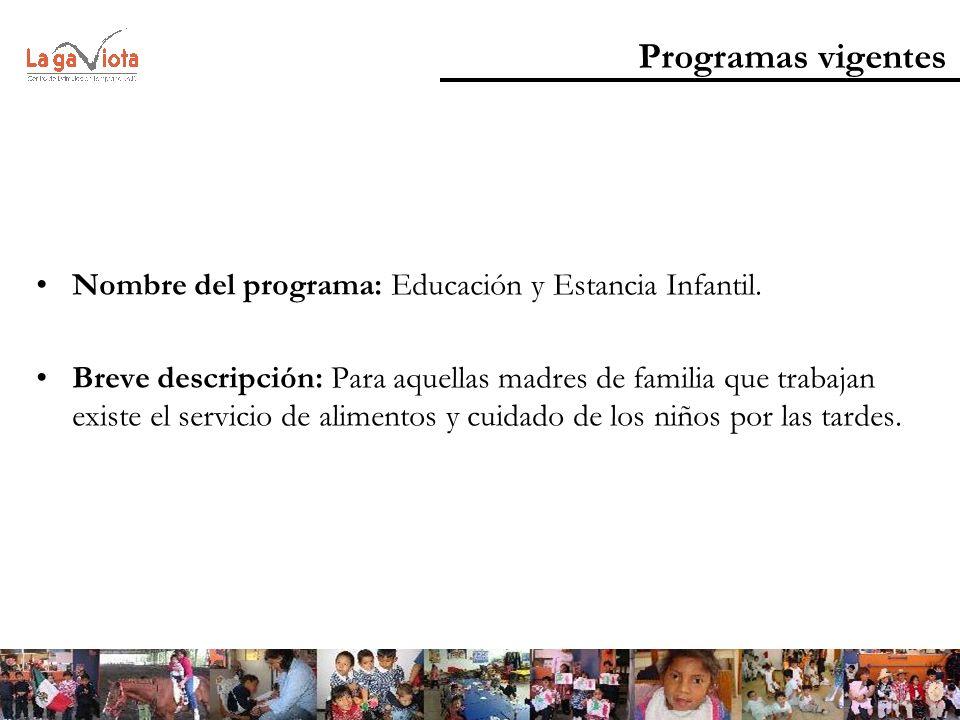 Programas vigentes Nombre del programa: Educación y Estancia Infantil. Breve descripción: Para aquellas madres de familia que trabajan existe el servi