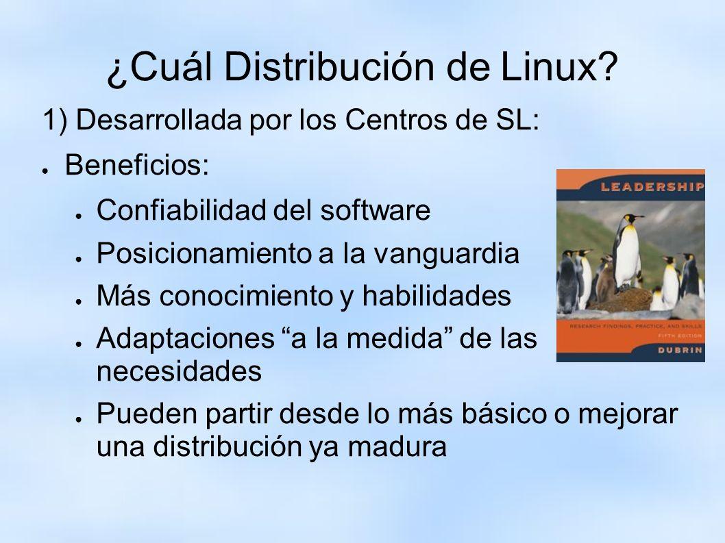 ¿Cuál Distribución de Linux? 1) Desarrollada por los Centros de SL: Beneficios: Confiabilidad del software Posicionamiento a la vanguardia Más conocim