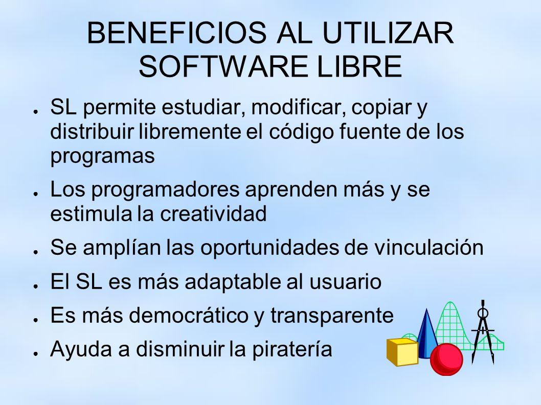 BENEFICIOS AL UTILIZAR SOFTWARE LIBRE SL permite estudiar, modificar, copiar y distribuir libremente el código fuente de los programas Los programador