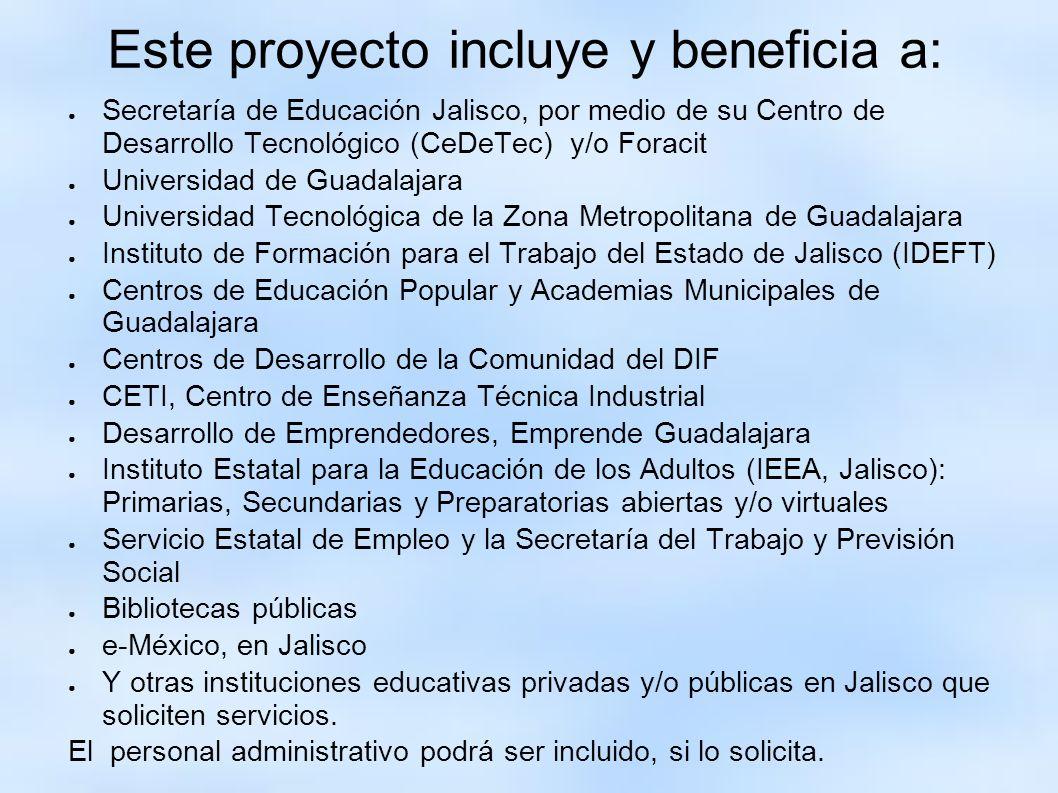 Este proyecto incluye y beneficia a: Secretaría de Educación Jalisco, por medio de su Centro de Desarrollo Tecnológico (CeDeTec) y/o Foracit Universid