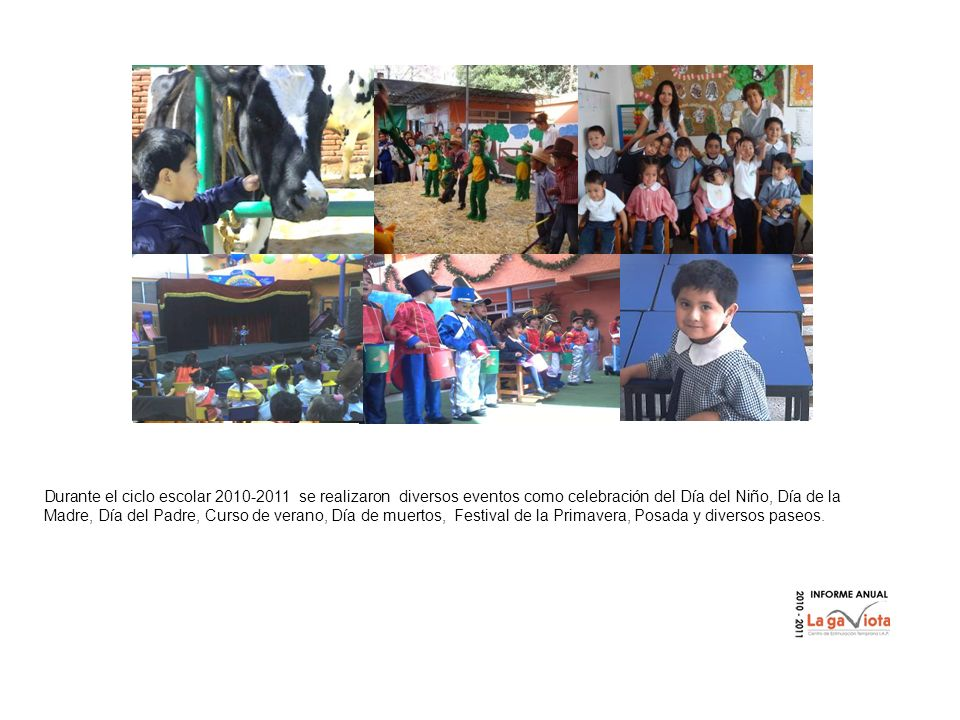 Durante el ciclo escolar 2010-2011 se realizaron diversos eventos como celebración del Día del Niño, Día de la Madre, Día del Padre, Curso de verano,