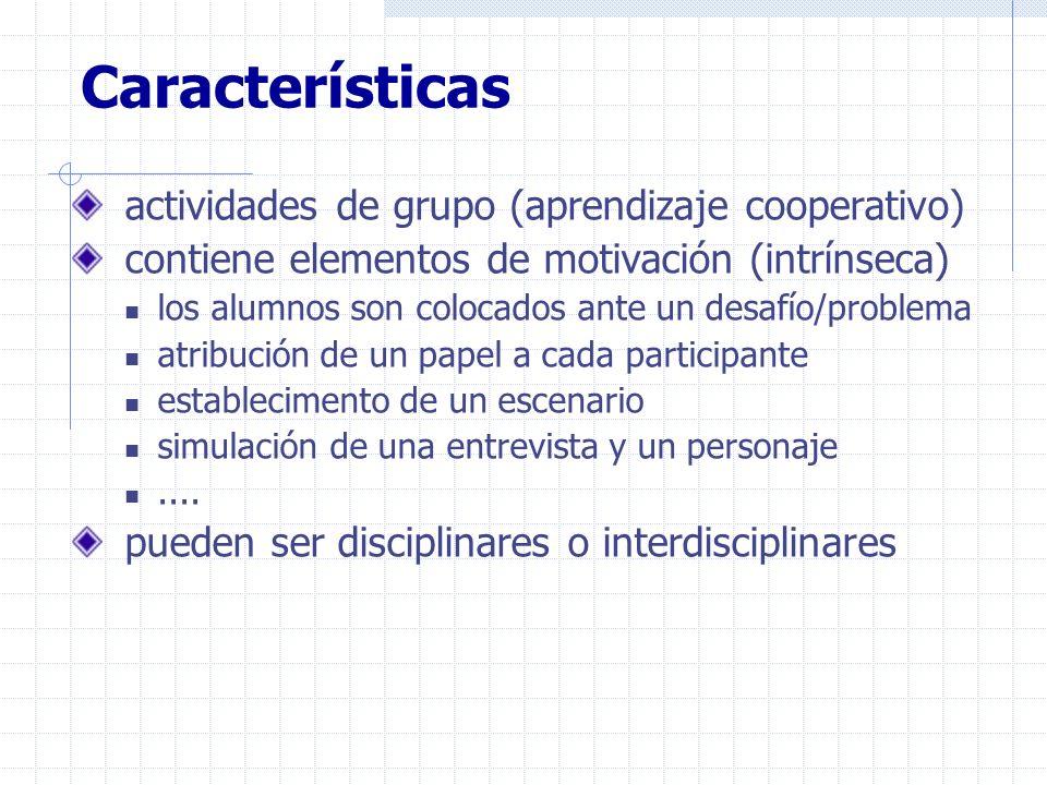 Características actividades de grupo (aprendizaje cooperativo) contiene elementos de motivación (intrínseca) los alumnos son colocados ante un desafío