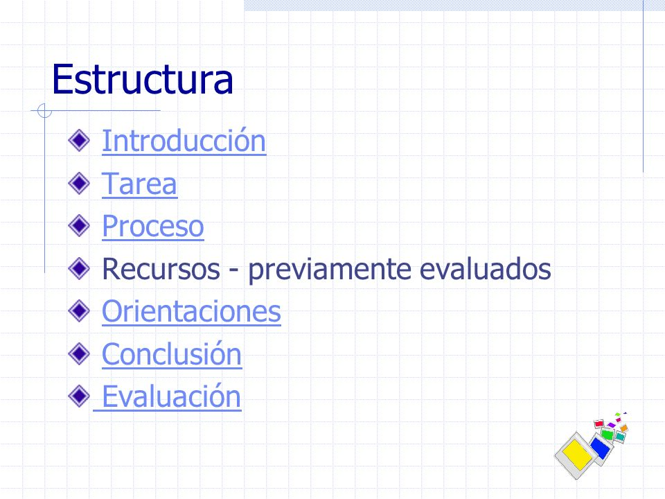 Estructura Introducción Tarea Proceso Recursos - previamente evaluados Orientaciones Conclusión Evaluación