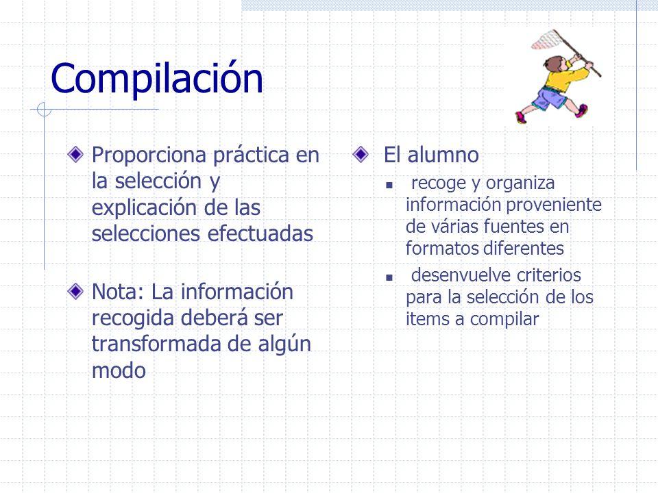 Compilación Proporciona práctica en la selección y explicación de las selecciones efectuadas Nota: La información recogida deberá ser transformada de