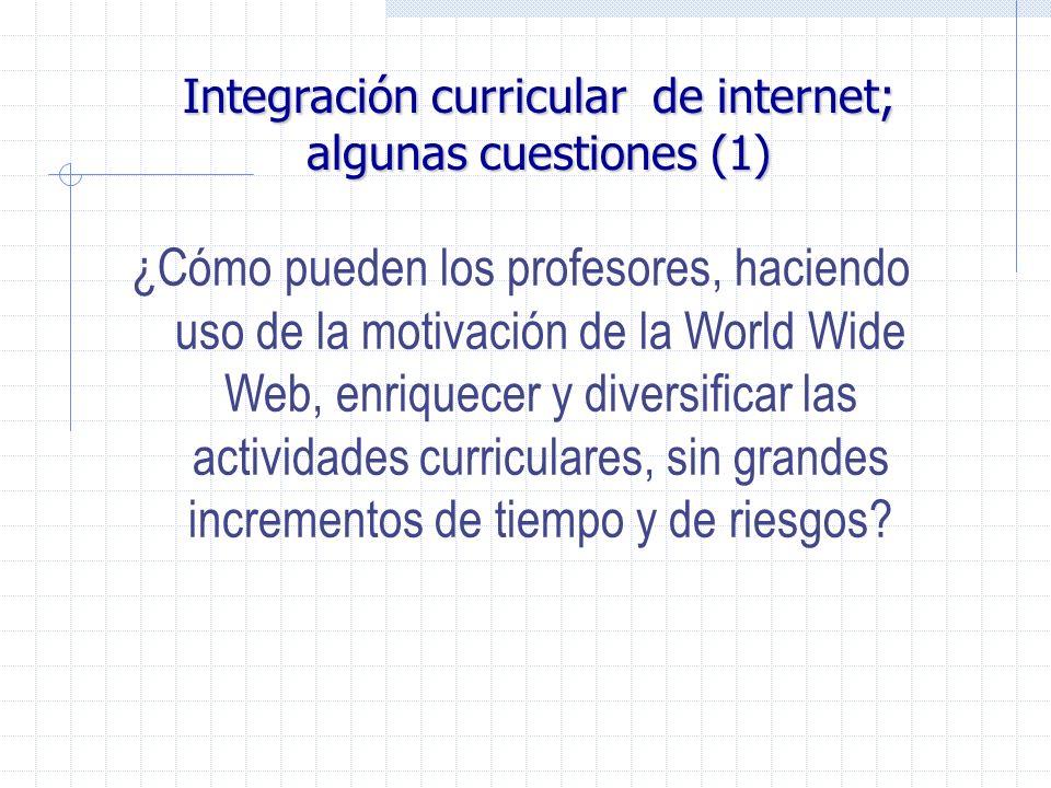 Integración curricular de internet; algunas cuestiones (1) ¿Cómo pueden los profesores, haciendo uso de la motivación de la World Wide Web, enriquecer