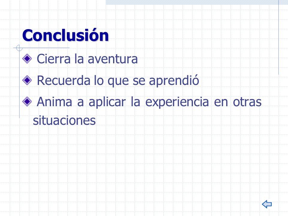 Conclusión Cierra la aventura Recuerda lo que se aprendió Anima a aplicar la experiencia en otras situaciones