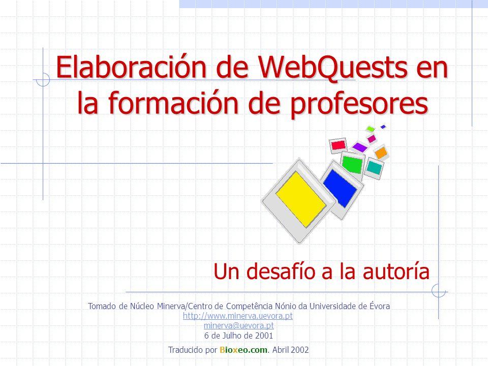 Elaboración de WebQuests en la formación de profesores Un desafío a la autoría Tomado de Núcleo Minerva/Centro de Competência Nónio da Universidade de