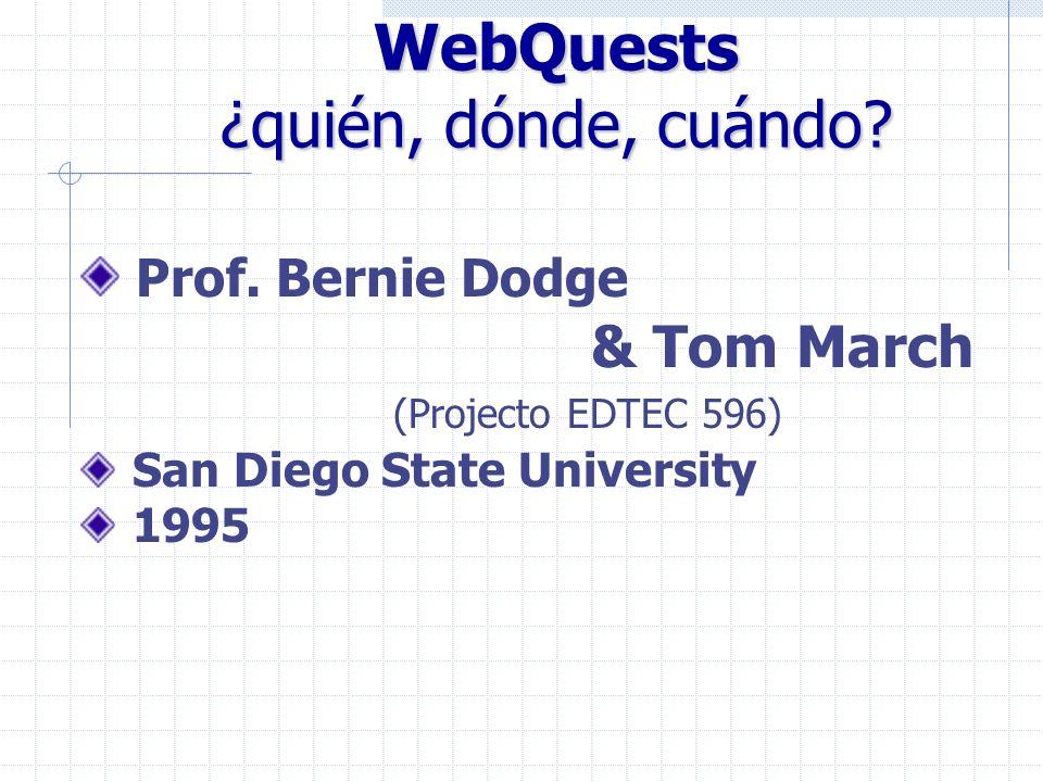 WebQuests ¿quién, dónde, cuándo? Prof. Bernie Dodge & Tom March (Projecto EDTEC 596) San Diego State University 1995