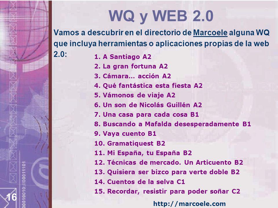 16 WQ y WEB 2.0 Vamos a descubrir en el directorio de Marcoele alguna WQ que incluya herramientas o aplicaciones propias de la web 2.0:Marcoele 1. A S