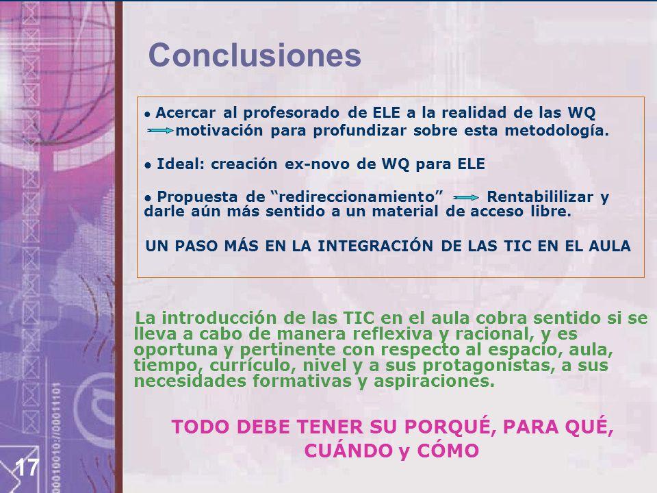 17 Conclusiones Acercar al profesorado de ELE a la realidad de las WQ motivación para profundizar sobre esta metodología. Ideal: creación ex-novo de W
