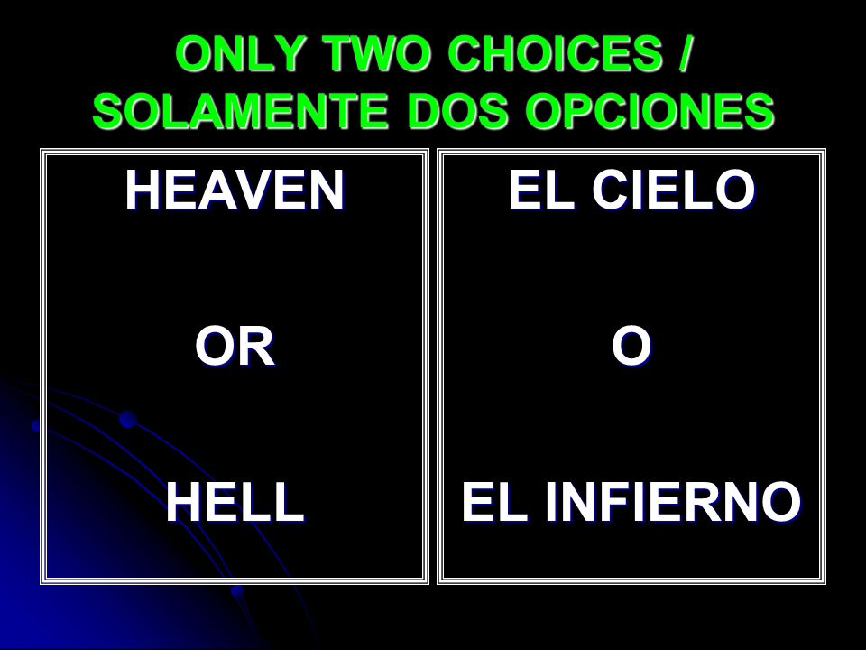 ONLY TWO CHOICES / SOLAMENTE DOS OPCIONES HEAVENORHELL EL CIELO O EL INFIERNO