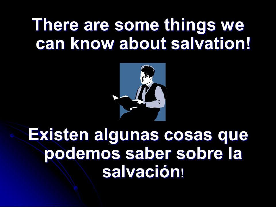 Let us take a look at some of the things we can know about salvation Observemos algunas cosas que podemos saber sobre la salvación