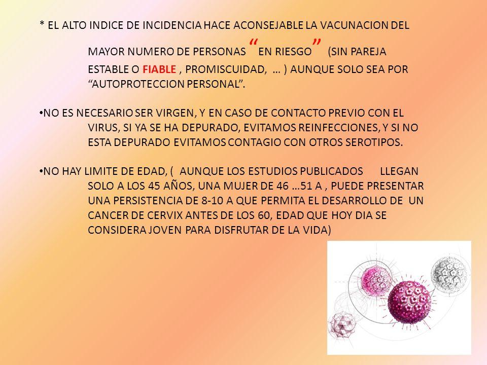 * EL ALTO INDICE DE INCIDENCIA HACE ACONSEJABLE LA VACUNACION DEL MAYOR NUMERO DE PERSONAS EN RIESGO (SIN PAREJA ESTABLE O FIABLE, PROMISCUIDAD, … ) A