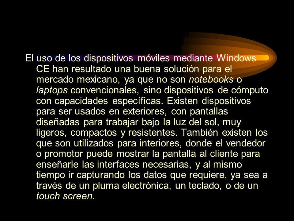 El uso de los dispositivos móviles mediante Windows CE han resultado una buena solución para el mercado mexicano, ya que no son notebooks o laptops co