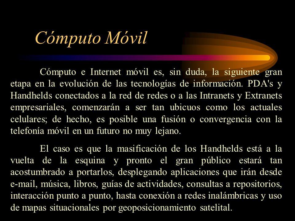 Cómputo Móvil Cómputo e Internet móvil es, sin duda, la siguiente gran etapa en la evolución de las tecnologías de información. PDA's y Handhelds cone