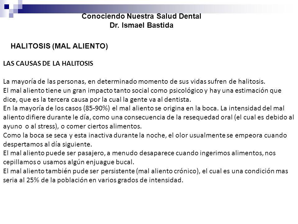 Conociendo Nuestra Salud Dental Dr. Ismael Bastida HALITOSIS (MAL ALIENTO) LAS CAUSAS DE LA HALITOSIS La mayoría de las personas, en determinado momen