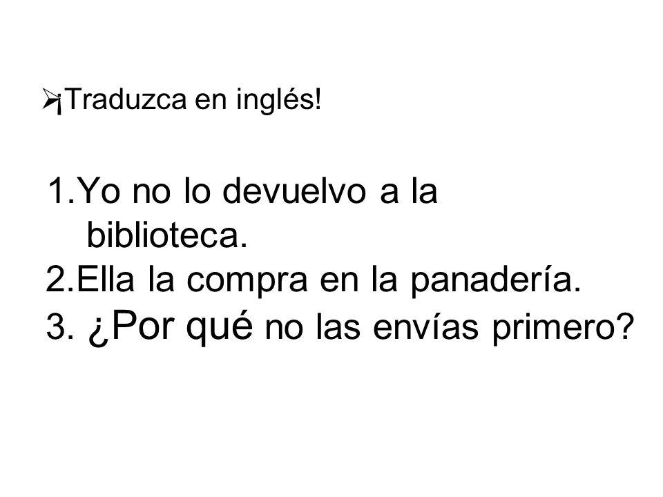 ¡Traduzca en inglés. 1.Yo no lo devuelvo a la biblioteca.