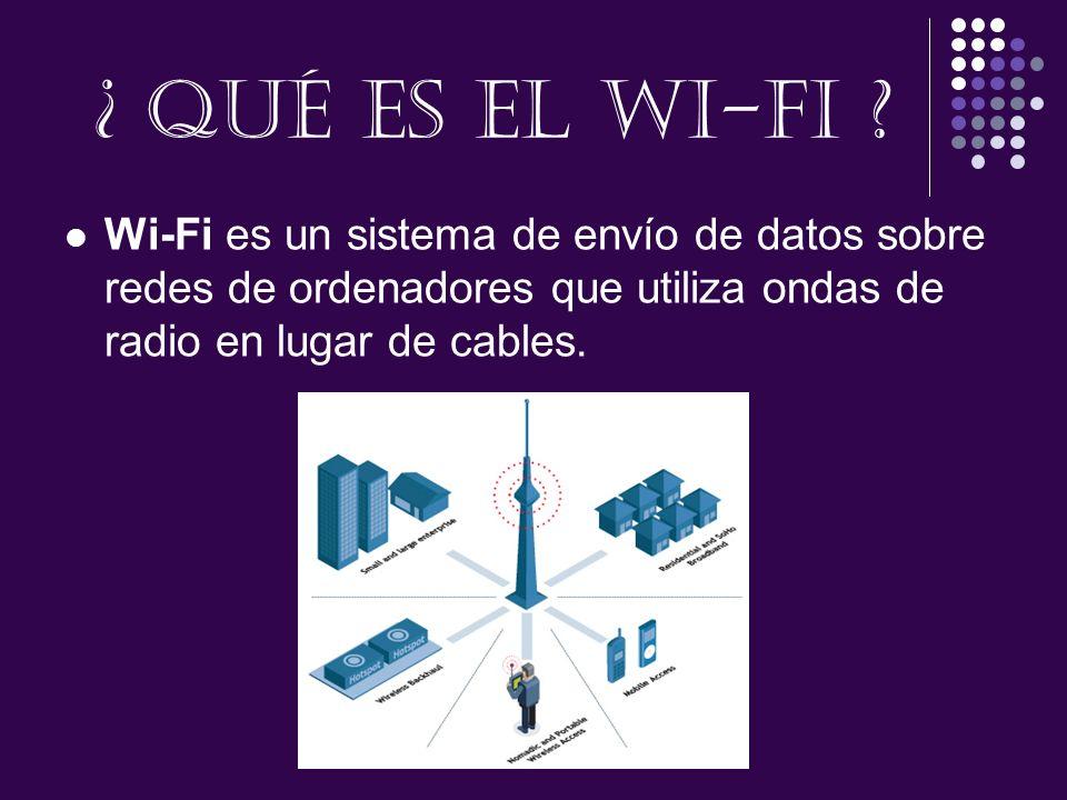 ¿ Qué es el WI-FI ? Wi-Fi es un sistema de envío de datos sobre redes de ordenadores que utiliza ondas de radio en lugar de cables.