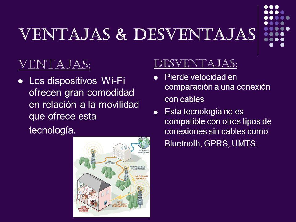 VENTAJAS & DESVENTAJAS Ventajas: Los dispositivos Wi-Fi ofrecen gran comodidad en relación a la movilidad que ofrece esta tecnología. Desventajas: Pie