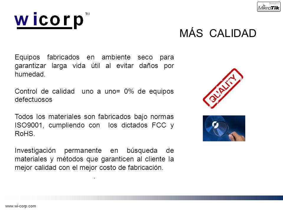 www.wi-corp.com MÁS CALIDAD Equipos fabricados en ambiente seco para garantizar larga vida útil al evitar daños por humedad. Control de calidad uno a