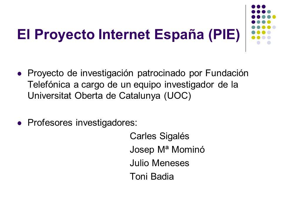 El Proyecto Internet España (PIE) Proyecto de investigación patrocinado por Fundación Telefónica a cargo de un equipo investigador de la Universitat O