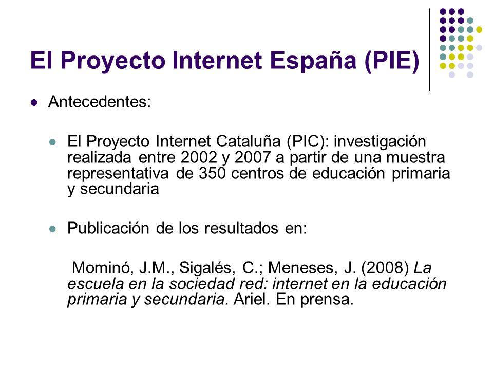 El Proyecto Internet España (PIE) Antecedentes: El Proyecto Internet Cataluña (PIC): investigación realizada entre 2002 y 2007 a partir de una muestra