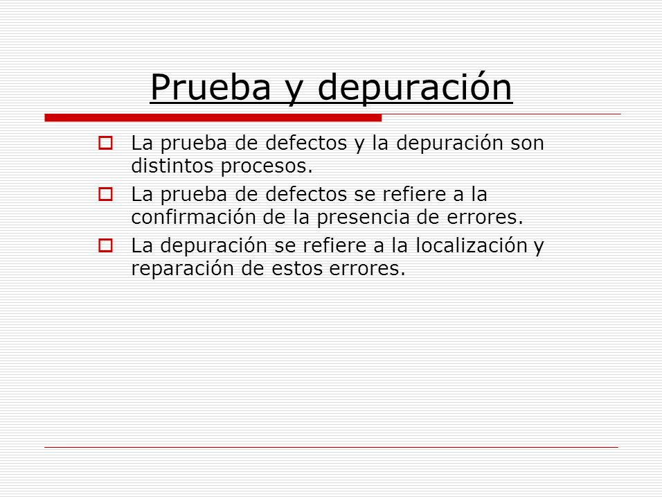 La prueba de defectos y la depuración son distintos procesos. La prueba de defectos se refiere a la confirmación de la presencia de errores. La depura