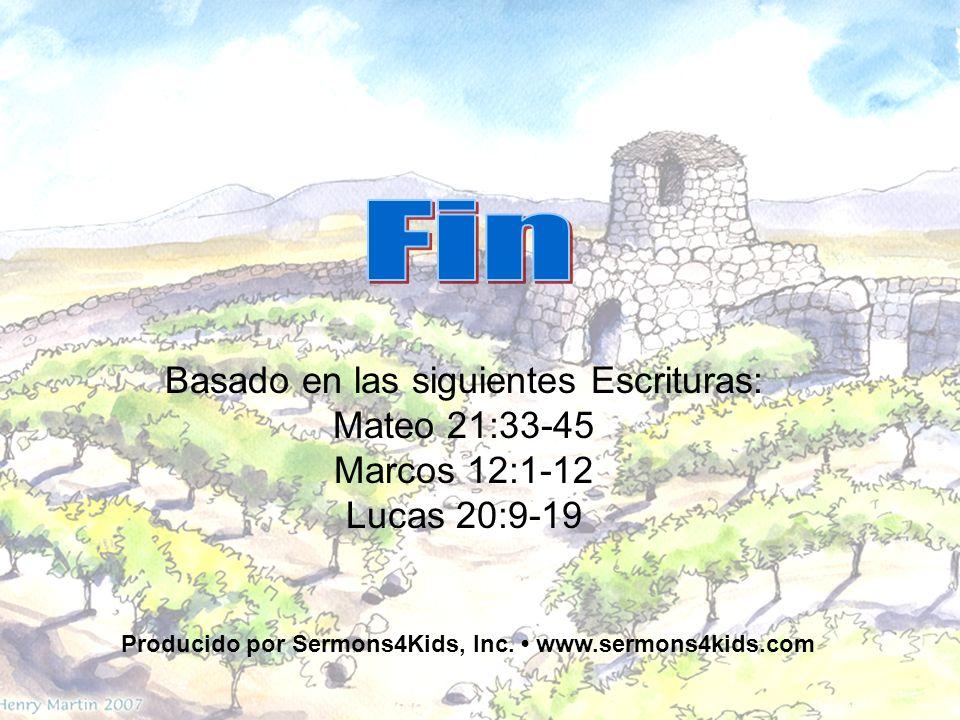 Basado en las siguientes Escrituras: Mateo 21:33-45 Marcos 12:1-12 Lucas 20:9-19 Producido por Sermons4Kids, Inc. www.sermons4kids.com