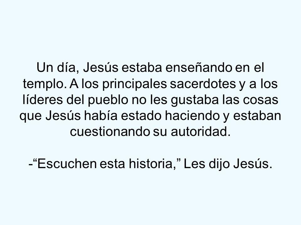 Un día, Jesús estaba enseñando en el templo. A los principales sacerdotes y a los líderes del pueblo no les gustaba las cosas que Jesús había estado h