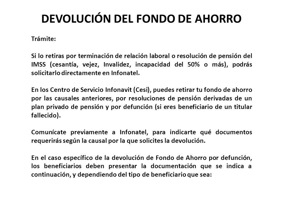 DEVOLUCIÓN DEL FONDO DE AHORRO Trámite: Si lo retiras por terminación de relación laboral o resolución de pensión del IMSS (cesantía, vejez, Invalidez