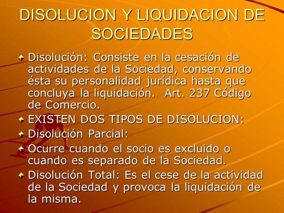 DISOLUCION Y LIQUIDACION DE SOCIEDADES Disolución: Consiste en la cesación de actividades de la Sociedad, conservando ésta su personalidad jurídica ha