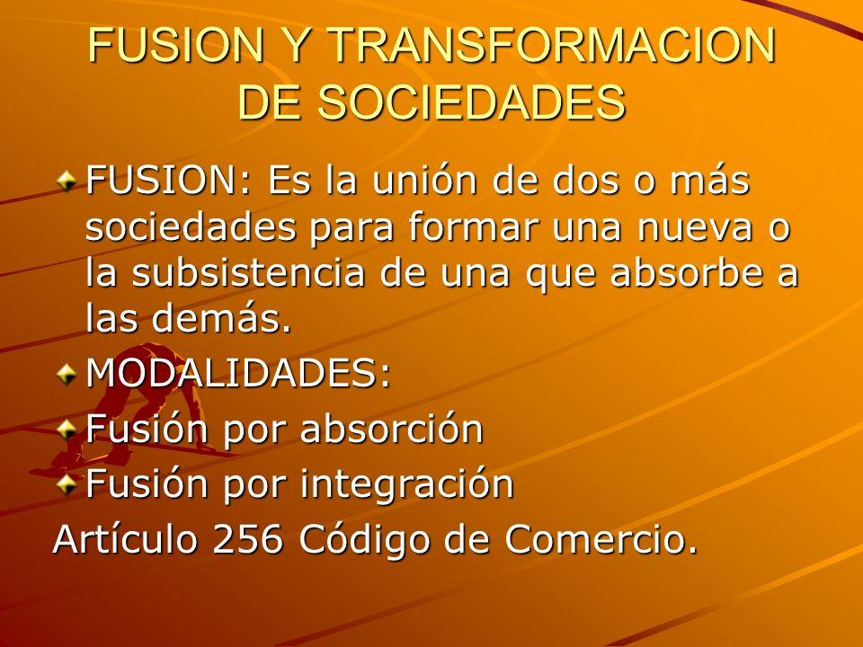 FUSION Y TRANSFORMACION DE SOCIEDADES FUSION: Es la unión de dos o más sociedades para formar una nueva o la subsistencia de una que absorbe a las dem