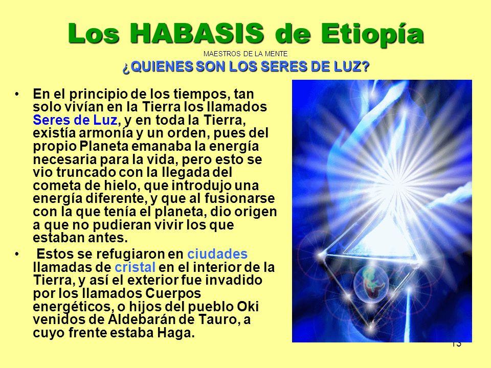 13 Los HABASIS de Etiopía MAESTROS DE LA MENTE ¿QUIENES SON LOS SERES DE LUZ? En el principio de los tiempos, tan solo vivían en la Tierra los llamado