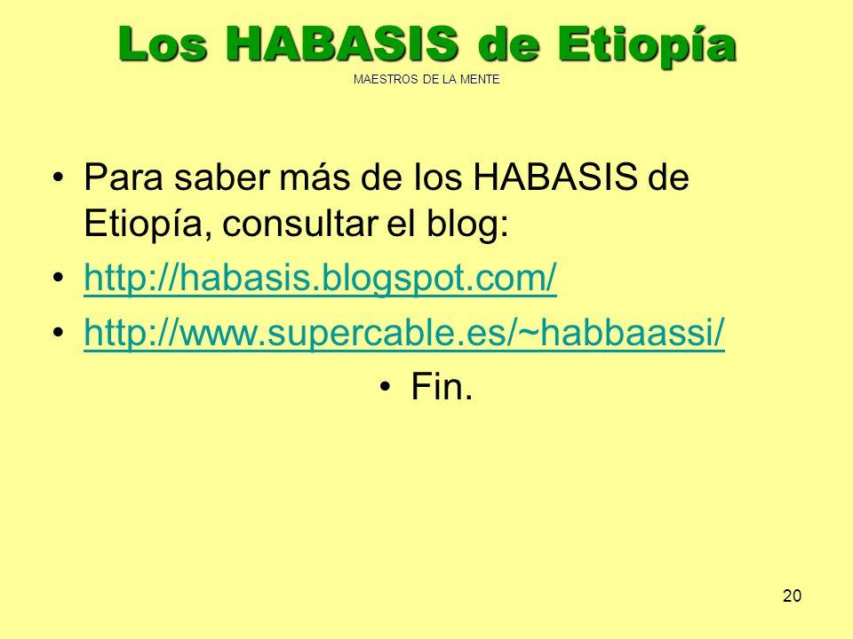20 Los HABASIS de Etiopía MAESTROS DE LA MENTE Para saber más de los HABASIS de Etiopía, consultar el blog: http://habasis.blogspot.com/ http://www.su