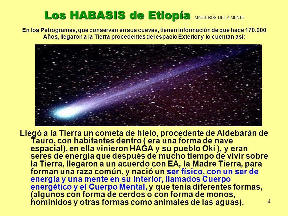 4 Los HABASIS de Etiopía MAESTROS DE LA MENTE En los Petrogramas, que conservan en sus cuevas, tienen información de que hace 170.000 Años, llegaron a