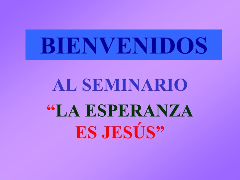 BIENVENIDOS AL SEMINARIO LA ESPERANZA ES JESÚS
