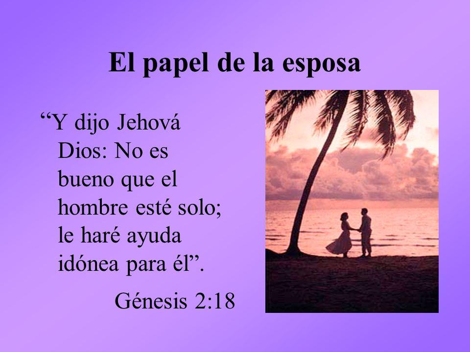 El papel de la esposa Y dijo Jehová Dios: No es bueno que el hombre esté solo; le haré ayuda idónea para él. Génesis 2:18