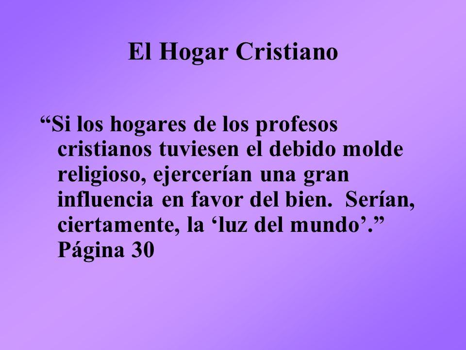El Hogar Cristiano Si los hogares de los profesos cristianos tuviesen el debido molde religioso, ejercerían una gran influencia en favor del bien. Ser