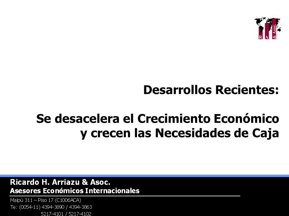 Desarrollos Recientes: Se desacelera el Crecimiento Económico y crecen las Necesidades de Caja