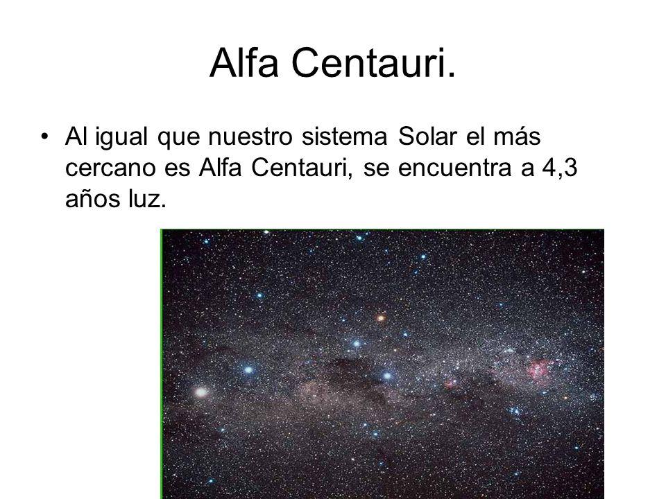 Alfa Centauri. Al igual que nuestro sistema Solar el más cercano es Alfa Centauri, se encuentra a 4,3 años luz.