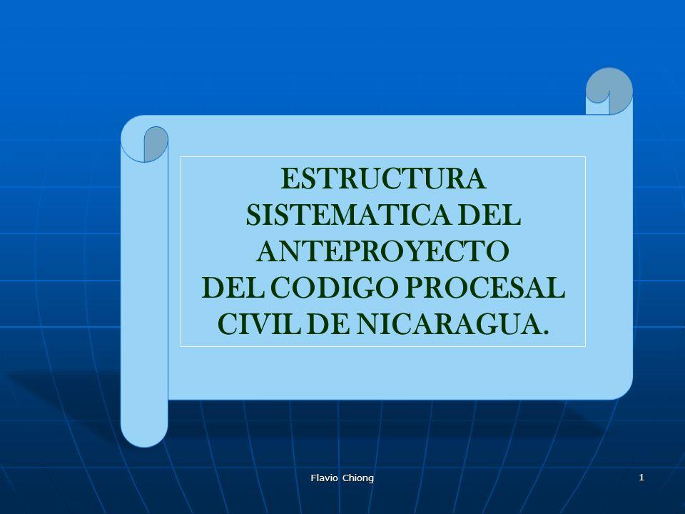 Flavio Chiong 1 ESTRUCTURA SISTEMATICA DEL ANTEPROYECTO DEL CODIGO PROCESAL CIVIL DE NICARAGUA.