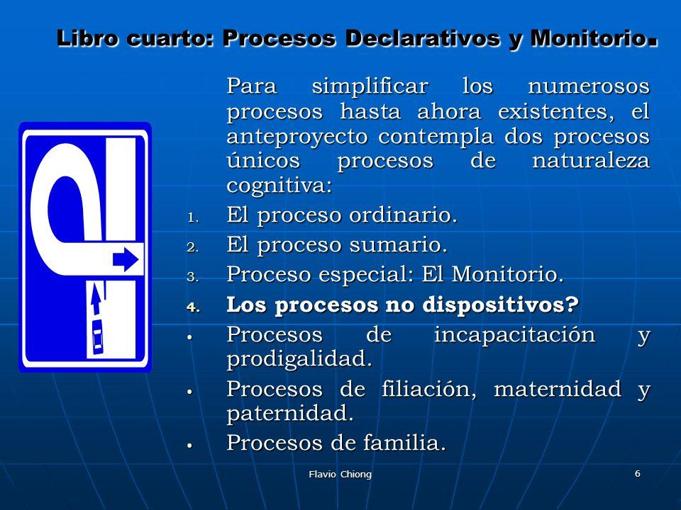 Flavio Chiong 6 Libro cuarto: Procesos Declarativos y Monitorio. Para simplificar los numerosos procesos hasta ahora existentes, el anteproyecto conte