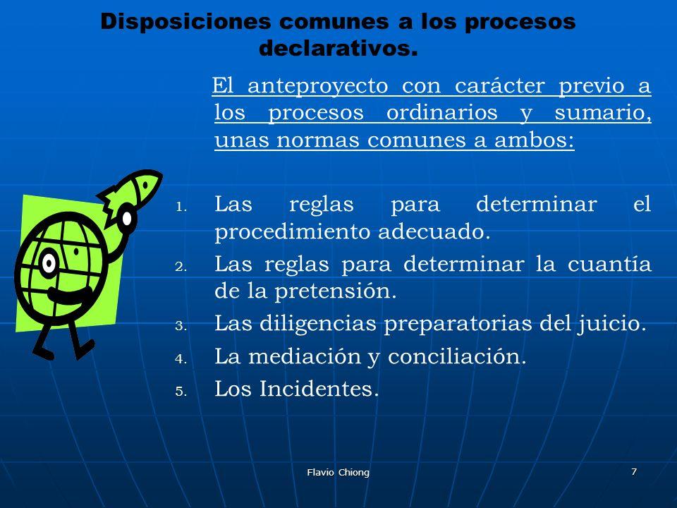 Flavio Chiong 7 Disposiciones comunes a los procesos declarativos. El anteproyecto con carácter previo a los procesos ordinarios y sumario, unas norma