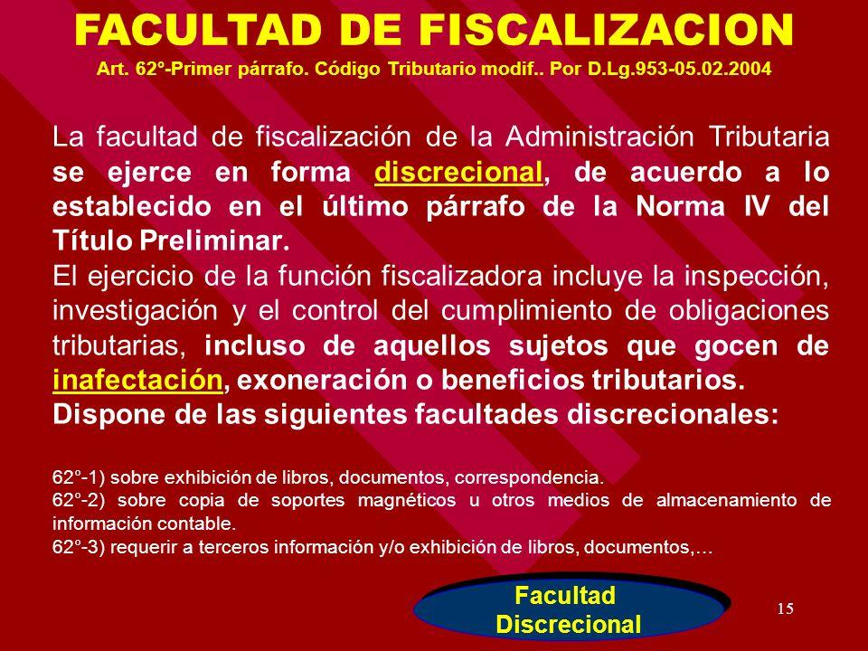 15 La facultad de fiscalización de la Administración Tributaria se ejerce en forma discrecional, de acuerdo a lo establecido en el último párrafo de l