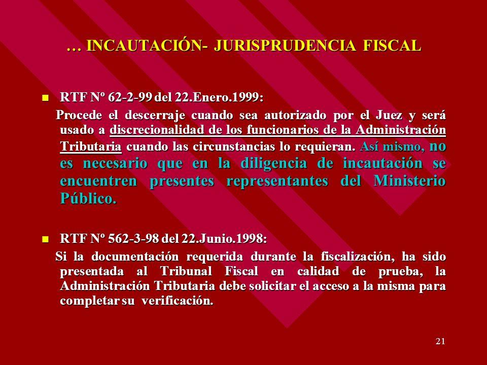 21 … INCAUTACIÓN- JURISPRUDENCIA FISCAL RTF Nº 62-2-99 del 22.Enero.1999: RTF Nº 62-2-99 del 22.Enero.1999: Procede el descerraje cuando sea autorizad