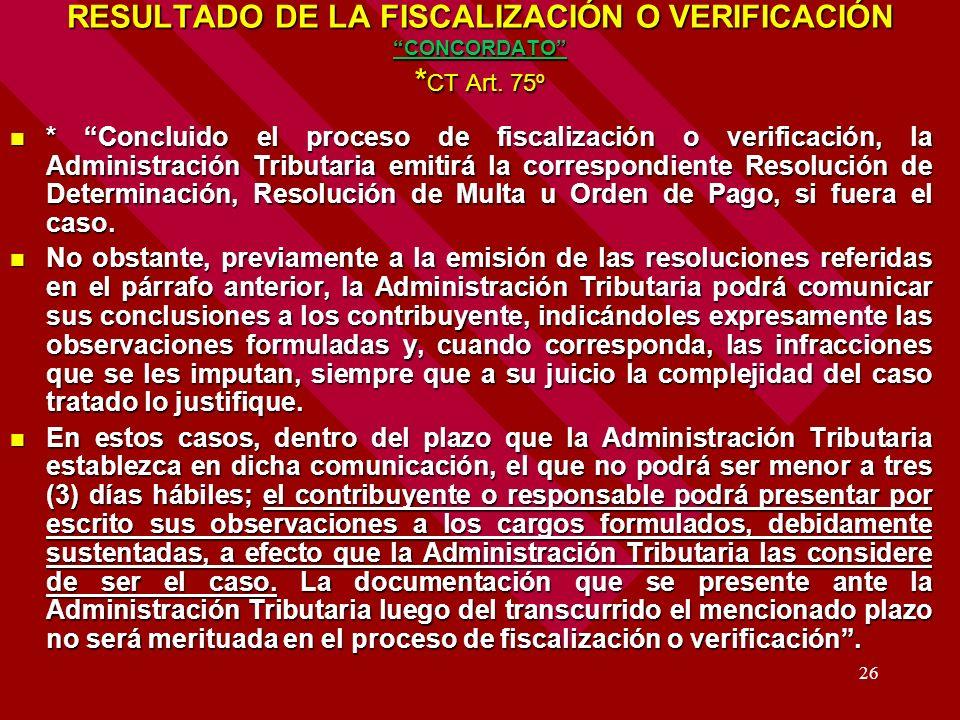 26 RESULTADO DE LA FISCALIZACIÓN O VERIFICACIÓN CONCORDATO * CT Art. 75º * Concluido el proceso de fiscalización o verificación, la Administración Tri